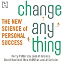 Change Anything: The New Science of Personal Success Audiobook by Kerry Patterson, Joseph Grenny, David Maxfield, Ron McMillan, Al Switzler Narrated by Kerry Patterson