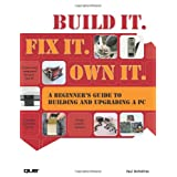 Build it. Fix it. Own it: A Beginner's Guide to Building and Upgrading a PCby Paul McFedries