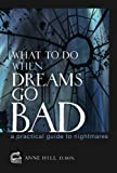 What To Do When Dreams Go Bad: A Practical Guide to Nightmares