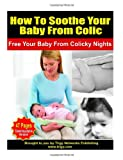 img - for How To Soothe Your Baby From Colic: Free Your Baby From Colicky Nights book / textbook / text book