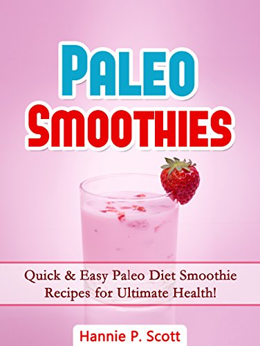 Paleo Diet Smoothies: 40 Quick And Easy Paleo Diet Smoothies For Ultimate Health! (Paleo Diet Recipes) front-261768