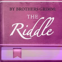 The Riddle (Annotated) (       UNABRIDGED) by Brothers Grimm Narrated by Anastasia Bertollo