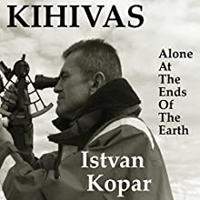Kihivas: Alone at the Ends of the Earth | Livre audio Auteur(s) :  Istvan Kopar Narrateur(s) :  Clay Lomakayu