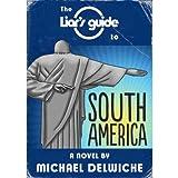 The Liar's Guide to South America ~ Michael Delwiche