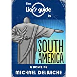 The Liar's Guide to South Americaby Mike Delwiche