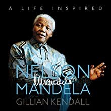 Nelson Mandela: A Life Inspired (       UNABRIDGED) by Gillian Kendall, Wyatt North Narrated by David Glass