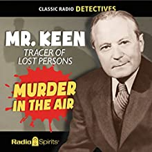Mr. Keen, Tracer of Lost Persons: Murder in the Air  by Frank Hummert, Lawrence Klee, Bob Shaw, Barbara Bates, Stedman Coles Narrated by Bennett Kilpack, Jim Kelly