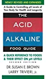 Acid Alkaline Food Guide: A Quick Reference to Foods & Their Effect on PH Levels (0757003931) by Brown, Susan