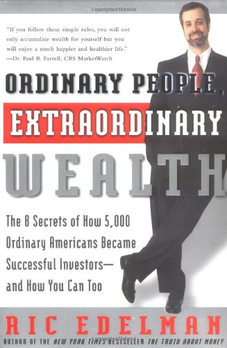 Ordinary People, Extraordinary Wealth: The 8 Secrets of How 5,000 Ordinary Americans Became Successful Investors–and How You Can Too