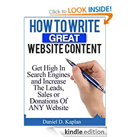 How To Write Great Website Content: Get High In Search Engines and Increase The Leads, Sales or Donations Of ANY Website
