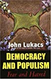 Democracy and Populism: Fear and Hatred (0300116934) by Lukacs, John