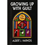 Growing Up with Guilt ~ Albert J. Harnois