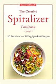 Spiralizer Cookbook: The Creative Spiralizer Cookbook:100 Delicious and Filling Spiralized Recipes