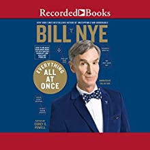 Everything All at Once: How to Unleash Your Inner Nerd, Tap into Radical Curiosity and Solve Any Problem Audiobook by Bill Nye Narrated by Bill Nye