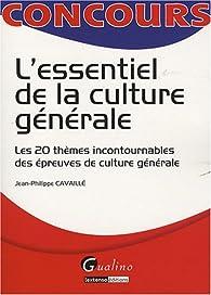 L\'essentiel de la culture générale : Les 20 thèmes incontournables des épreuves de culture générale par Jean-Philippe Cavaillé
