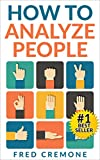 How To Analyze People: Successful Guide to Human Psychology, Body Language and How To Read People Instantly