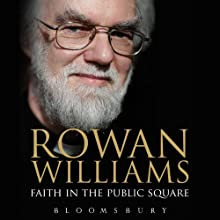 Faith in the Public Square Audiobook by Rowan Williams Narrated by David George