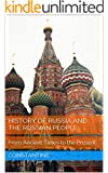 History of Russia and the Russian People: From Ancient Times to the Present