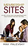 Membership Sites: Start Your Own Membership Site for Passive Online Income