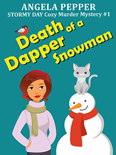 Death Of A Dapper Snowman (Stormy Day Cozy Murder Mystery #1): First In A New Series!