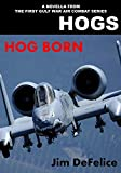 HOGS: HOG BORN: A Novella From the HOGS First Gulf War Air Combat Series (Jim DeFelices HOGS Air War in the Gulf series Book 7)