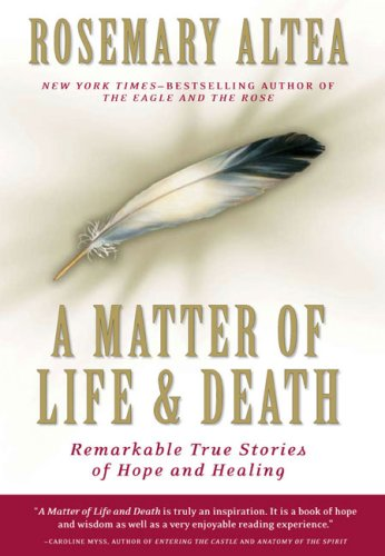A Matter of Life and Death: Remarkable True Stories of Hope and Healing, Rosemary Altea