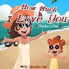 How Much I Love You Hörbuch von Adelina hill Gesprochen von: Tiffany Marz