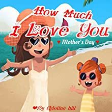 How Much I Love You Audiobook by Adelina hill Narrated by Tiffany Marz