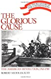 The Glorious Cause: The American Revolution, 1763-1789 (Oxford History of the United States) (0195035755) by Middlekauff, Robert