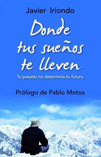 Donde tus sueños te lleven: Tu pasado no determina tu futuro Con prólogo de Pablo Motos (El Arbol De La Vida)