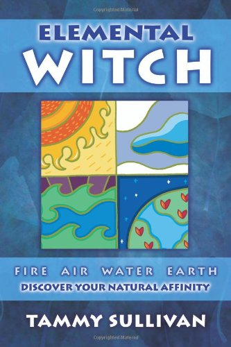 Elemental Witch: Fire, Air, Water, Earth; Discover Your Natural Affinity