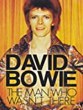 BOWIE, DAVID THE MAN WHO WASNT THERE