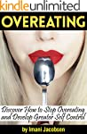 Overeating: Discover How to Stop Over...