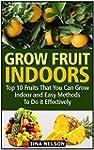 Grow Fruit Indoors: Top 10 Fruits Tha...