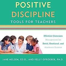 Positive Discipline Tools for Teachers: Effective Classroom Management for Social, Emotional, and Academic Success   Livre audio Auteur(s) : Jane Nelsen, Kelly Gfroerer Narrateur(s) : Virginia Wolf