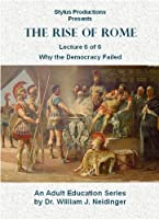 The Rise of Rome. Lecture 6 of 6. Why the Democracy Failed.