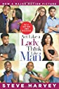Act Like a Lady, Think Like a Man Movie Tie-in Edition: What Men Really Think About Love, Relationships, Intimacy, and Commitment