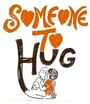 Someone To Hug