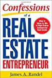 James A. Randel Confessions of a Real Estate Entrepreneur: What It Takes to Win in High-Stakes Commercial Real Estate