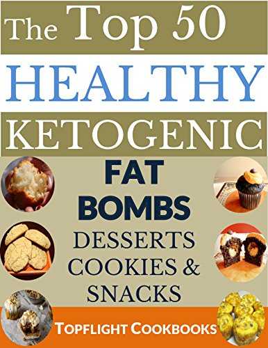 KETOGENIC FAT BOMBS, DESSERTS, COOKIES AND SNACKS COOKBOOK: TOP 50 DELICIOUS FAT BOMBS, DESSERTS, COOKIES AND SNACKS FOR WEIGHT LOSS AND HEALTHY LIVING ... HIGH FAT DIET (Cooking Recipes Book 16) PDF