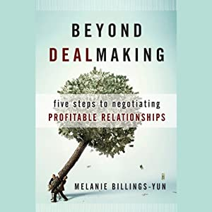 Beyond Dealmaking: Five Steps to Negotiating Profitable Relationships | [Melanie Billings-Yun]