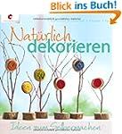 Nat�rlich dekorieren: Ideen zum Selbe...