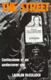 The street: confessions of an undercover cop (0958607176) by McCulloch, Lachlan