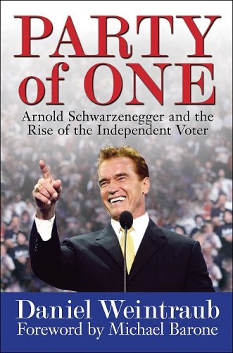 Party of One: Arnold Schwarzenegger and the Rise of the Independent Voter