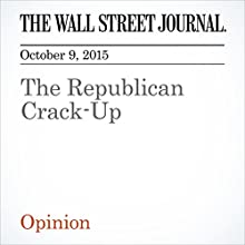The Republican Crack-Up (       UNABRIDGED) by  The Wall Street Journal Narrated by Alexander Quincy