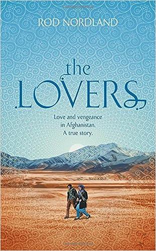Rod Nordland - The Lovers Wie zwei junge Liebende in Afghanistan zu Gejagten wurden