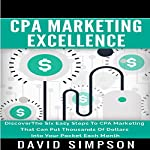 CPA Marketing Excellence: Discover the Six Easy Steps to CPA Marketing That Can Put Thousands of Dollars into Your Pocket Each Month | David Simpson