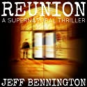 Reunion (       UNABRIDGED) by Jeff Bennington Narrated by Eric Dove