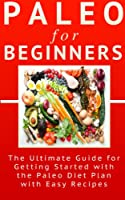 Paleo for Beginners: The Ultimate Guide for Getting Started With The Paleo Diet Plan With Easy Recipes (Caveman Diet) (English Edition)