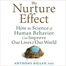 The Nurture Effect: How the Science of Human Behavior Can Improve Our Lives and Our World (       UNABRIDGED) by Anthony Biglan Narrated by Stephen Paul Aulridge, Jr.